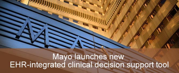 Mayo launches new EHR-integrated clinical decision support tool