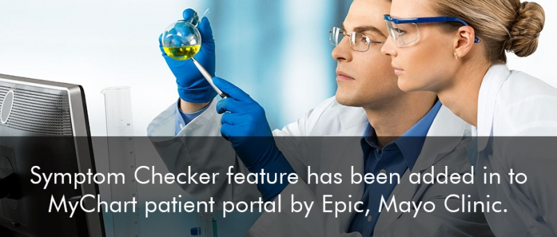 Symptom Checker feature has been added in to MyChart patient portal by Epic, Mayo Clinic.