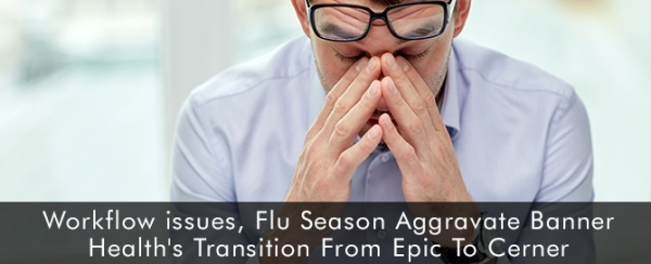 Flu-Season-Aggravate-Banner-Health's-Transition-From-Epic-To-Cerner
