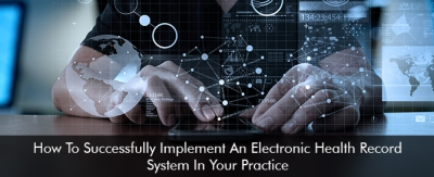 How-To-Successfully-Implement-An-Electronic-Health-Record-System-In-Your-Practice