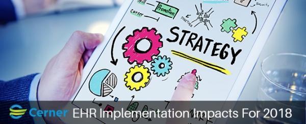 Cerner EHR implementation impacts for 2018