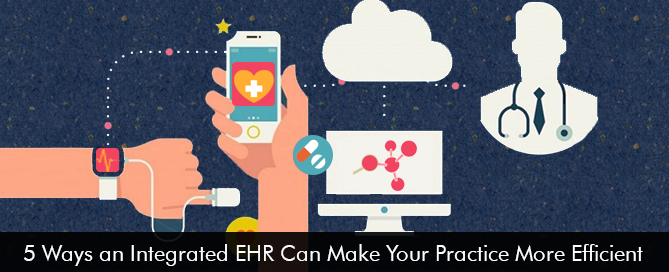 5-Ways-an-Integrated-EHR-Can-Make-Your-Practice-More-Efficient