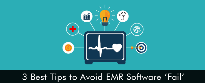 3 Best Tips to Avoid EMR Software Fail