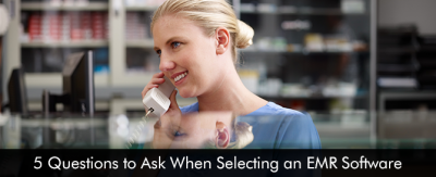 5 Questions to Ask When Selecting an EMR Software