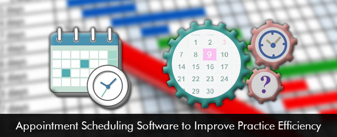 Appointment Scheduling Software to Improve Practice Efficiency