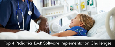 Top 4 Pediatrics EMR Software Implementation Challenges