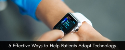 6-Effective-Ways-to-Help-Patients-Adopt-Technology