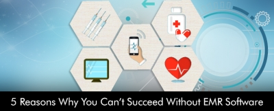 5-Reasons-Why-You-Can't-Succeed-Without-EMR-Software