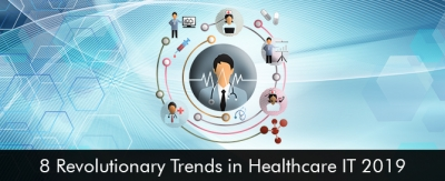8 Revolutionary Trends in Healthcare IT 2019