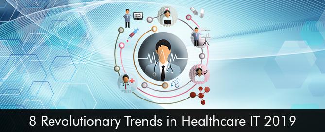 8 Revolutionary Trends in Healthcare IT 2019