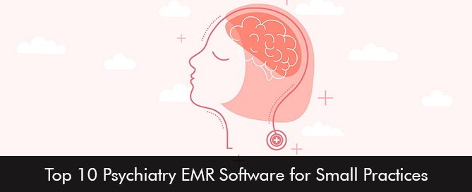 Top 10 Psychiatry EMR Software for Small Practices