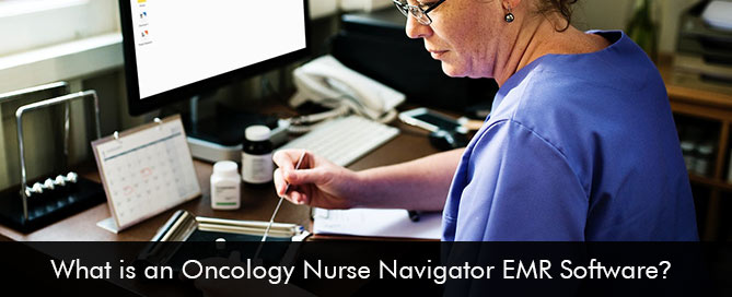 What is an Oncology Nurse Navigator EMR Software