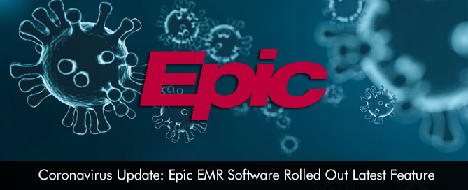 Coronavirus Update: Epic EMR Software Rolled Out Latest Feature