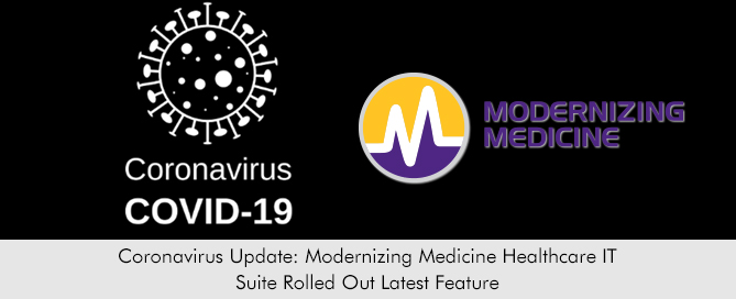 Coronavirus Update Modernizing Medicine Healthcare IT Suite Rolled Out Latest Feature