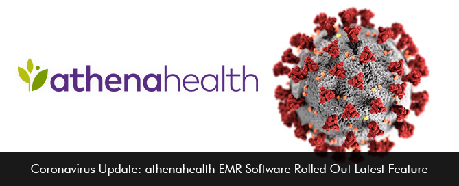 Coronavirus Update athenahealth EMR Software Rolled Out Latest Feature