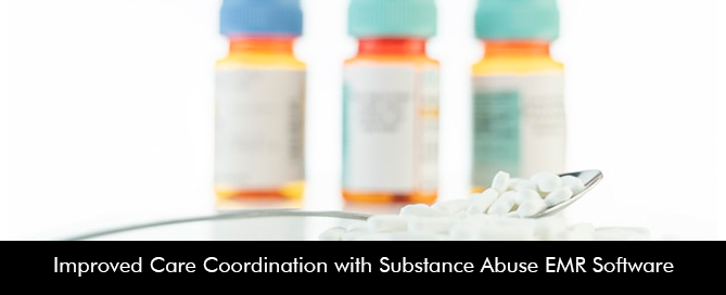 Improved Care Coordination with Substance Abuse EMR Software
