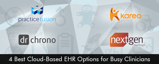 4 Best Cloud-Based EHR Options for Busy Clinicians