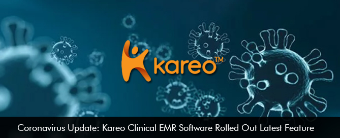 Coronavirus Update: Kareo Clinical EMR Software Rolled Out Latest Feature