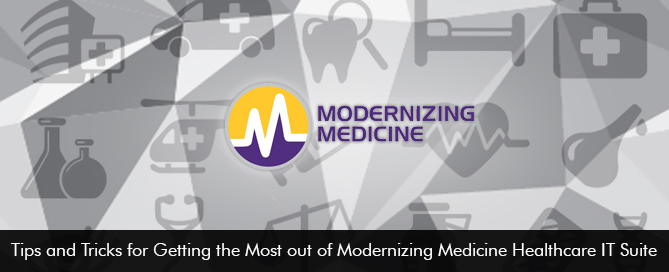 Tips and Tricks for Getting the Most out of Modernizing Medicine Healthcare IT Suite