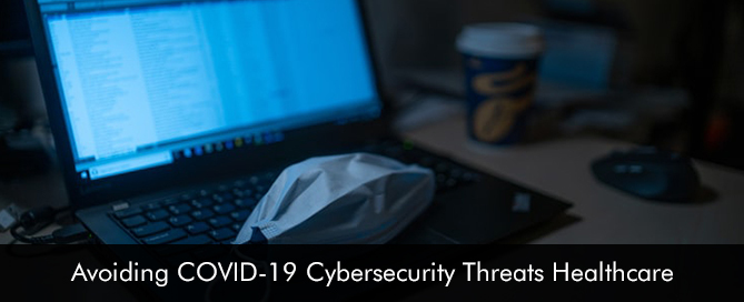Avoiding COVID19 Cybersecurity Threats Healthcare