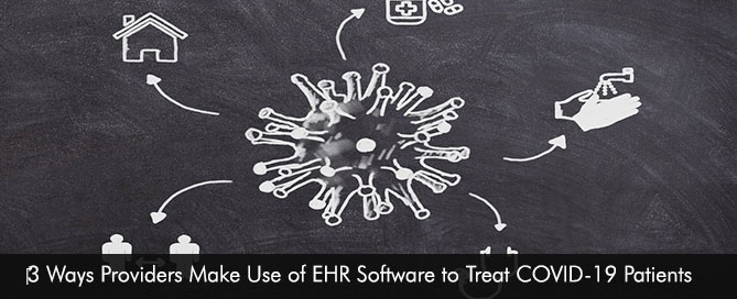 ‎3 Ways Providers Make Use of EHR Software to Treat COVID-19 Patients