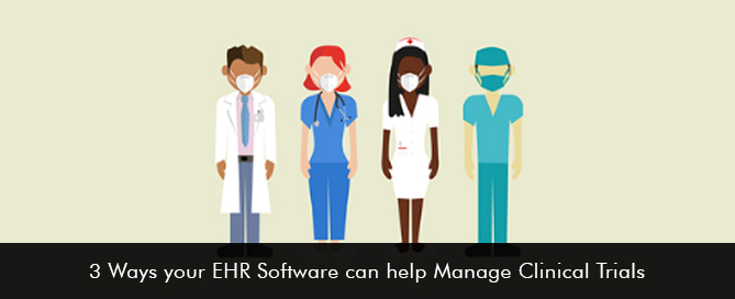 3 Ways your EHR Software can help Manage Clinical Trials