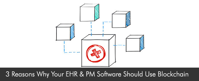 ‎3 Reasons Why Your EHR & PM Software Should Use Blockchain