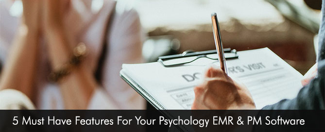 5 Must Have Features For Your Psychology EMR & PM Software