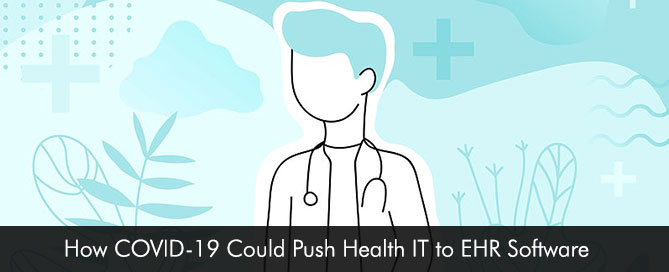 How COVID-19 Could Push Health IT to EHR Software Interoperability