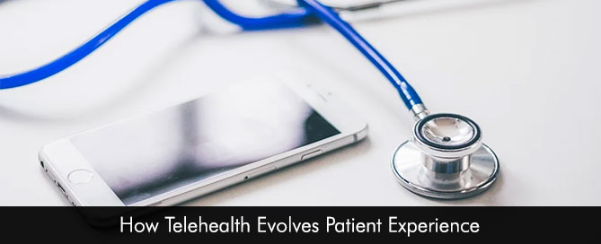 How Telehealth Evolves Patient Experience