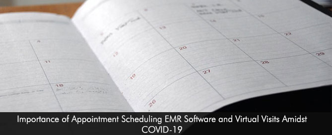 Importance of Appointment Scheduling EMR Software and Virtual Visits ‎Amidst COVID-19‎