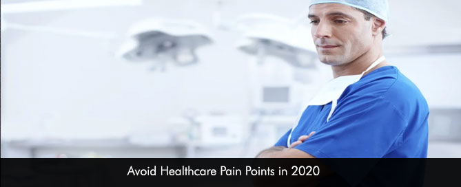 Avoid Healthcare Pain Points in 2020