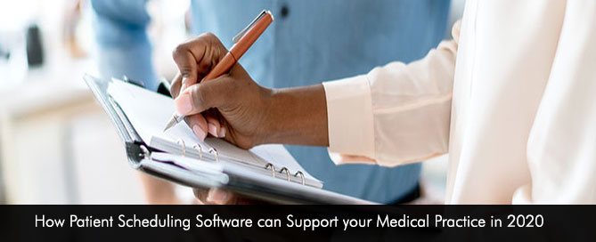 How Patient Scheduling Software can Support your Medical Practice in 2020