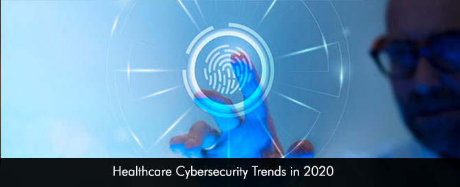 Healthcare Cybersecurity Trends in 2020