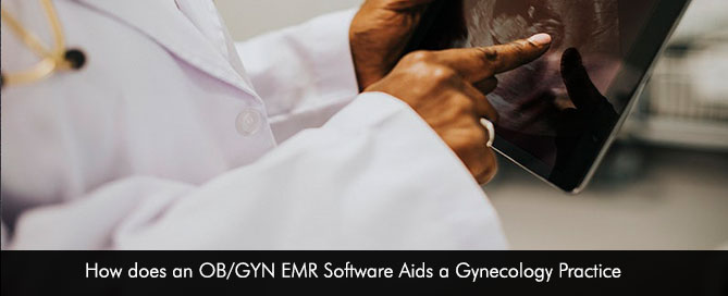 How does an OB/GYN EMR Software Aids a Gynecology Practice