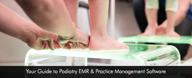 Your Guide to Podiatry EMR & Practice Management Software