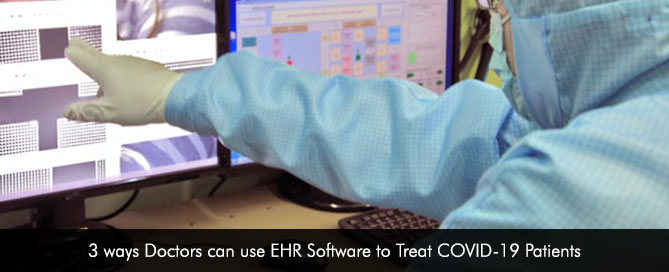 3 ways Doctors can use EHR Software to Treat COVID-19 Patients