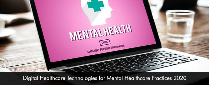 Digital Healthcare Technologies for Mental Healthcare Practices 2020