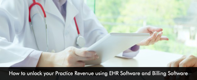 How to unlock your Practice Revenue using EHR Software and Billing Software