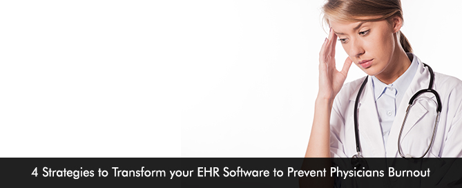 4 Strategies to Transform your EHR Software to Prevent Physicians Burnout