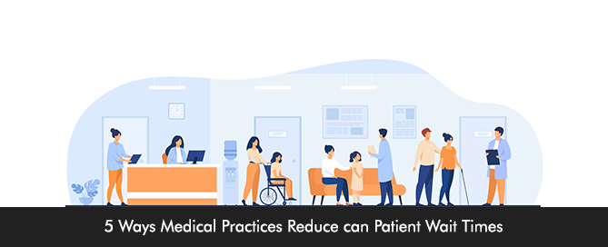 5 Ways Medical Practices Reduce can Patient Wait Times
