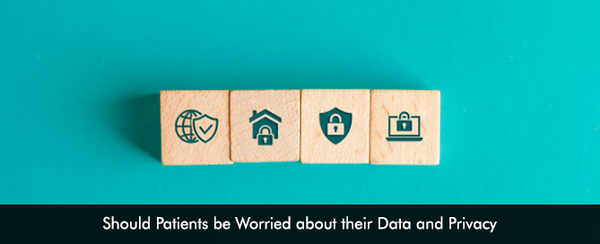 Should Patients be Worried about their Data and Privacy