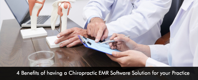 4 Benefits of having a Chiropractic EMR Software Solution for your Practice