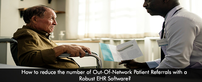 How to reduce the number of Out-Of-Network Patient Referrals with a Robust EHR Software
