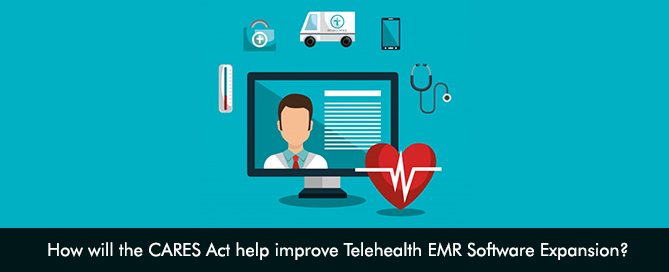How will the CARES Act help improve Telehealth EMR Software Expansion