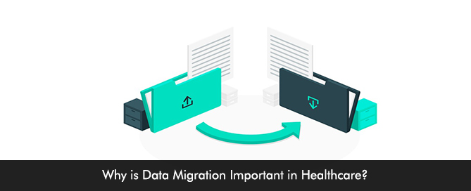 Why is Data Migration Important in Healthcare