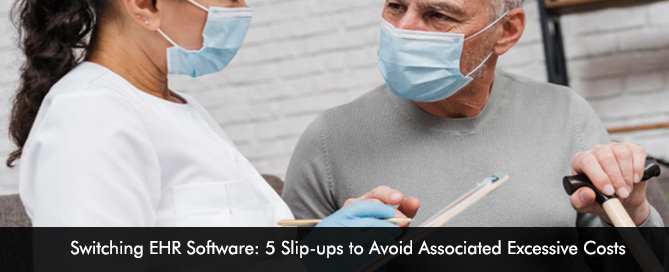 Switching EHR Software 5 Slip-ups to Avoid Associated Excessive Costs