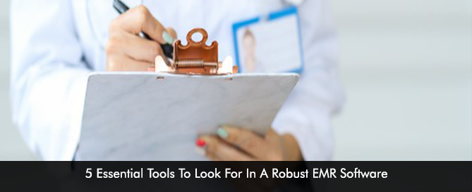 5 Essential Tools To Look For In A Robust EMR Software