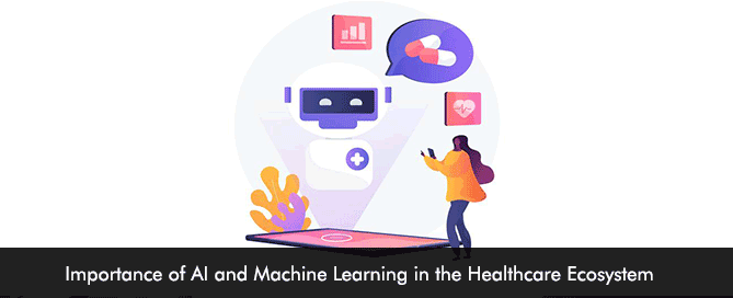 Importance of AI and Machine Learning in the Healthcare Ecosystem