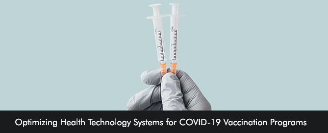 Optimizing Health Technology Systems for COVID-19 Vaccination Programs